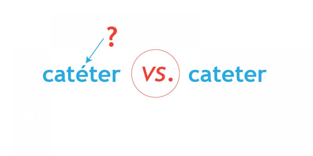 Cateter ou catéter? Tem acento?