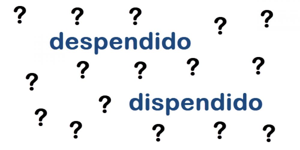 Despendido ou dispendido?