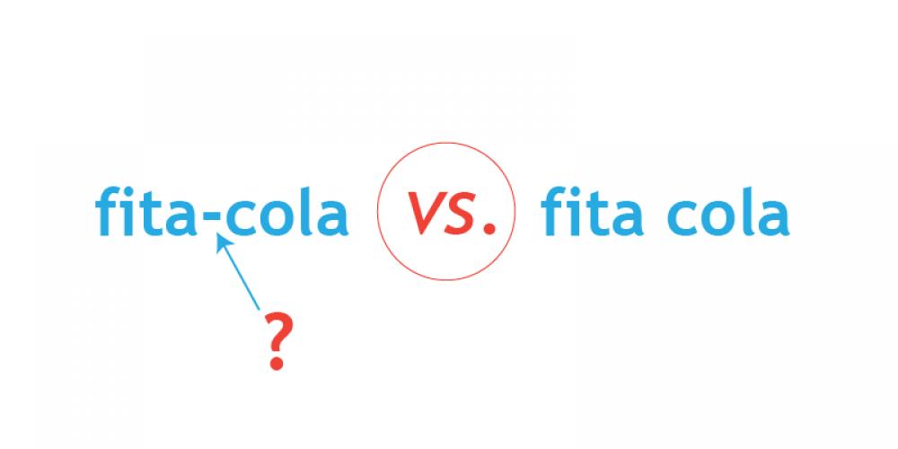 Fita-cola ou fita cola? Tem hífen?